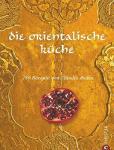 Roden, Claudia / Lowe, Jason: Die orientalische Küche